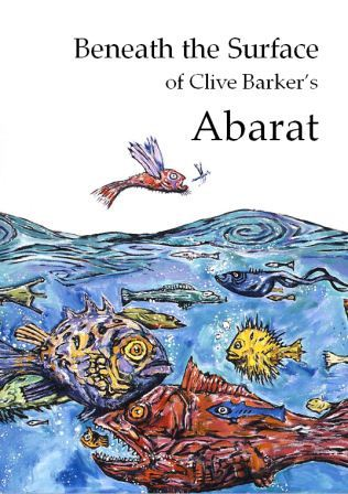 Beneath the Surface of Clive Barker's Abarat (revised edition)