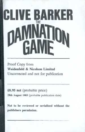 Clive Barker - The Damnation Game: Weidenfeld and Nicholson, London UK, 1985.  Paperback proof