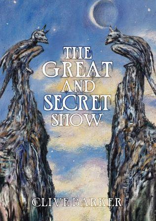 Clive Barker - The Great and Secret Show, 2016.  Hardback, US limited edition