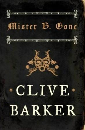 Clive Barker - Mister B. Gone - Harper Voyager, London UK, 2008.  UK paperback edition