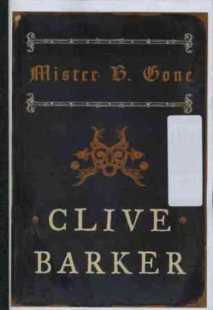 Clive Barker - Mister B. Gone - HarperCollins, New York US, 2007.  Bound A5 advance copy