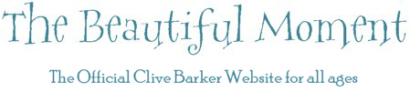 Official Clive Barker Website - The Beautiful Moment